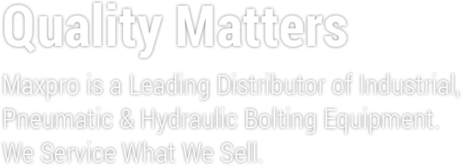 MaxPro is a leading distributor of industrial, pneumatic & hydraulic bolting equipment