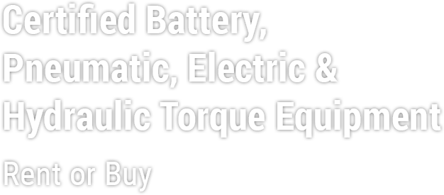 Certified Battery, Pneumatic, Electric, & Hydraulic Torque Equipment